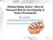 Michael Quinn Kaiser - How he Managed Risk by Investigating at Kaiser