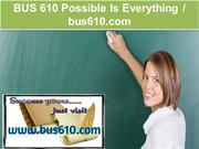 BUS 610 Possible Is Everything - bus610.com