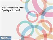 Next Generation Films Quality at its best!