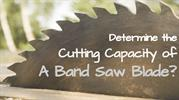 How to determine the Cutting Capacity of A Band Saw Blade