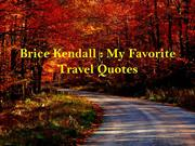 Brice Kendall My Favorite Travel Quotes