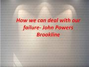 How we can deal with our failure- John Powers Brookline