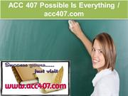 ACC 407 ossible Is Everything-acc407