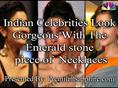 Indian Celebrities Look Gorgeous With The Emerald Stone Piece Of Neckl