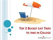 Top 2 Bucket List Trips to take in College