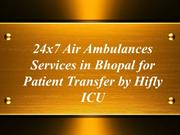 24x7 Air Ambulances Services in Bhopal for Patient Transfer‎ by Hifly