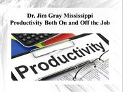 Dr. Jim Gray Mississippi -  Productivity Both On and Off the Job