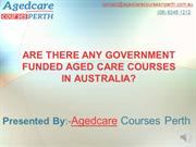 ARE THERE ANY GOVERNMENT FUNDED AGED CARE COURSES