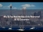 Why Do You Need the Help of the Waterproof DC DC Converters