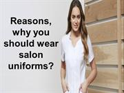 Reasons to, why you should wear salon uniforms?