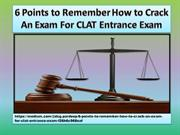 6 Points to Remember How to Crack An Exam For CLAT Entrance Exam