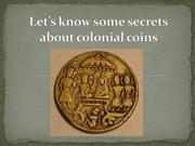 Let's know some secrets about colonial coins
