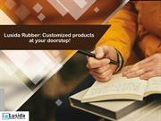 Lusida Rubber Customized products at your doorstep!