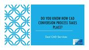 Do you know how cad conversion process takes place?