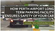 How Perth Airport Long Term Parking Facility Ensures Safety of Your Ca