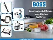 Buy Home Appliances | Kitchen Appliances in India | Boss India