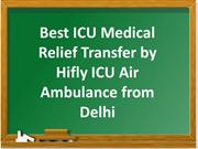 Best ICU Medical Relief Transfer by Hifly ICU Air Ambulance from Delhi