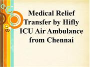 Medical Relief Transfer by Hifly ICU Air Ambulance from Chennai