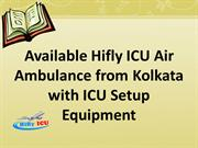 Available Hifly ICU Air Ambulance from Kolkata with ICU Setup Equipmen