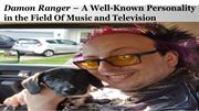 Damon Ranger – A Well-Known Personality in the Field Of Music and Tele