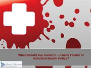 What Should You Invest in – Family Floater or Individual Health Policy