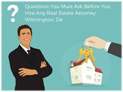 Questions You Must Ask Before You Hire Any Real Estate Attorney