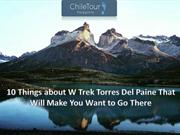 10 Things about W Trek Torres Del Paine That Will Make You Want to Go