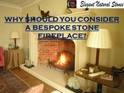 WHY SHOULD YOU CONSIDER A BESPOKE STONE FIREPLACE