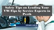 Safety Tips on Lending Your VW-Tips by Service Experts in Perth