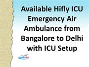 Available Hifly ICU Emergency Air Ambulance from Bangalore to Delhi wi