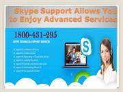Skype Support Allows You to Enjoy Advanced Services:-1800-431-295