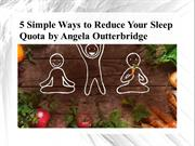 5 Simple Ways to Reduce Your Sleep Quota by Angela Outterbridge