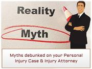 Myths debunked on your Personal Injury Case & Injury Attorney