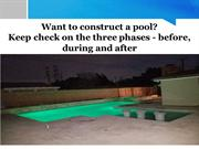 Want to const. a pool? Check three phases - before, during & after