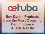 Buy Denim Products from the Most Occuring Denim Store – AETUBA.COM
