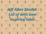 Jeff Allan Skodak  List of with awe-inspiring lakes