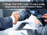 5 Things that will create a Long Lasting Impression on your Potential
