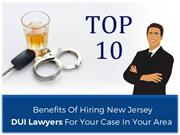 Top 10 Benefits Of Hiring DUI Lawyers For Your Case In Your Area