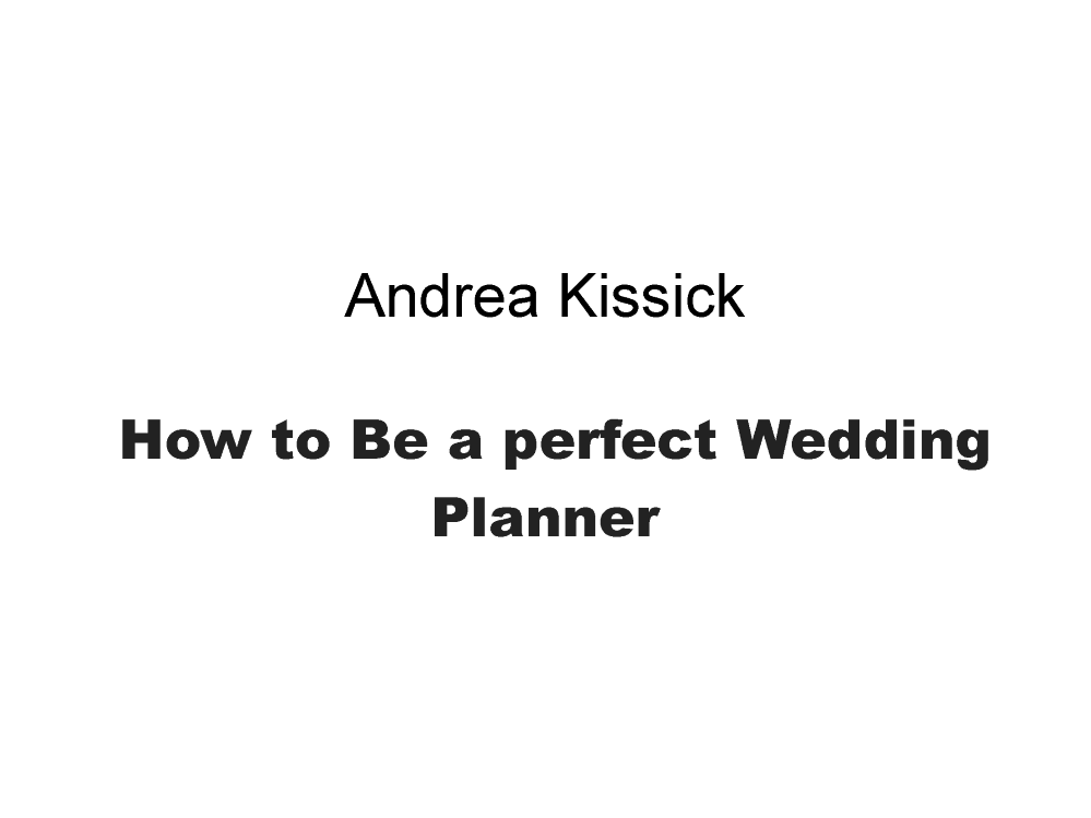Andrea Kissick How To Be A Perfect Wedding Planner Authorstream