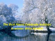 Brice Kendall Shared the Best Places Celebrate holidays in winter