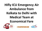 Hifly ICU Emergency Air Ambulance from Kolkata to Delhi with Medical T