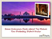 Some Unknown Facts about Taj Mahal You Probably Didn't Know