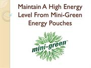 Maintain A High Energy Level From Mini-Green Energy Pouch