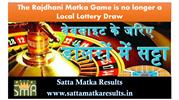 The Rajdhani Matka Game is no longer a Local Lottery Draw