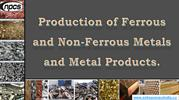 Production of Ferrous and Non-Ferrous Metals and Metal Products.