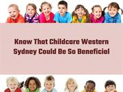 Know That Childcare Western Sydney Could Be So Beneficial