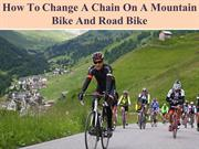 How To Change A Chain On A Mountain Bike And Road Bike