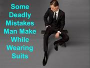 Some Deadly Mistakes man make while wearing Suits