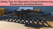 Safety Tips for Operators Using Earthmoving Equipment and Attachments