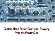 Custom Made Power Solutions- Reviving from the Power Cuts